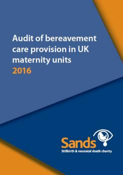 Audit of bereavement care provision in UK maternity units, Sands, stillbirth, neonatal death, report, 2017